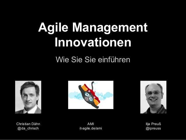 Agile Management Innovationen Wie Sie Sie einführen  Christian Dähn @da_chrisch  AMI it-agile.de/ami  Ilja Preuß @ipreuss