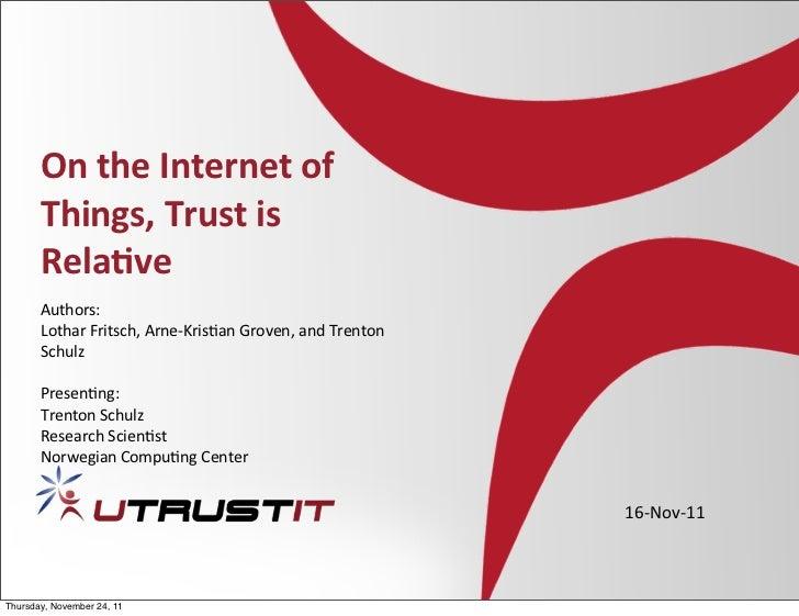 On the Internet of        Things, Trust is        Rela4ve       Authors:       Lothar Fritsch, Arne-‐Kr...