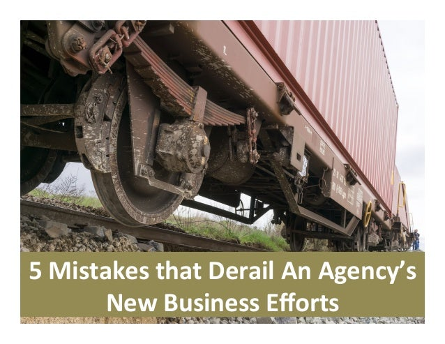 5	Mistakes	that	Derail	An	Agency's	 New	Business	Efforts
