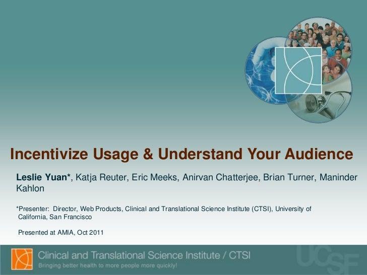 Incentivize Usage & Understand Your AudienceLeslie Yuan*, Katja Reuter, Eric Meeks, Anirvan Chatterjee, Brian Turner, Mani...