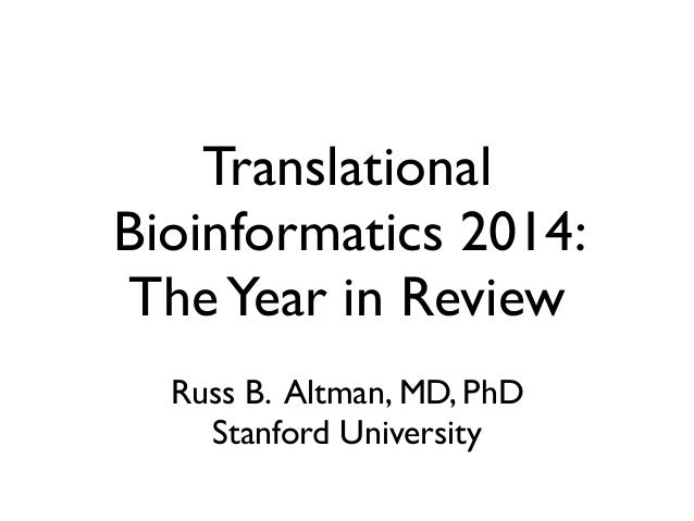 Translational Bioinformatics 2014: TheYear in Review Russ B. Altman, MD, PhD	  Stanford University