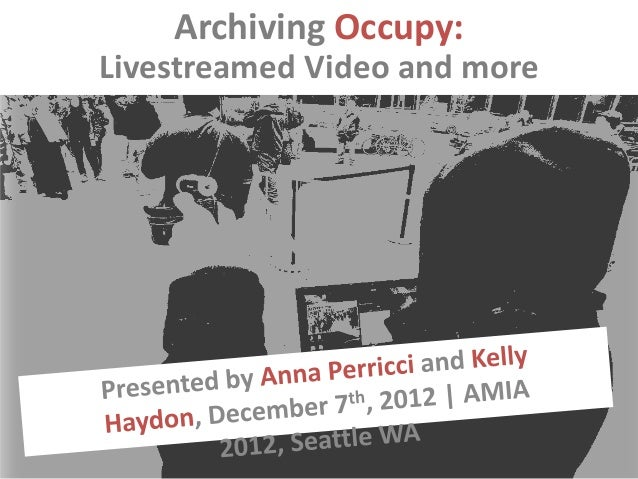Archiving Occupy:Livestreamed Video and more              .
