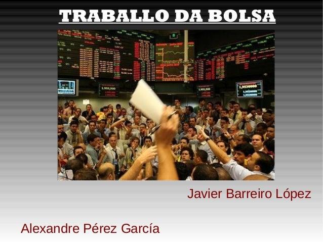 TRABALLO DA BOLSA Javier Barreiro López Alexandre Pérez García