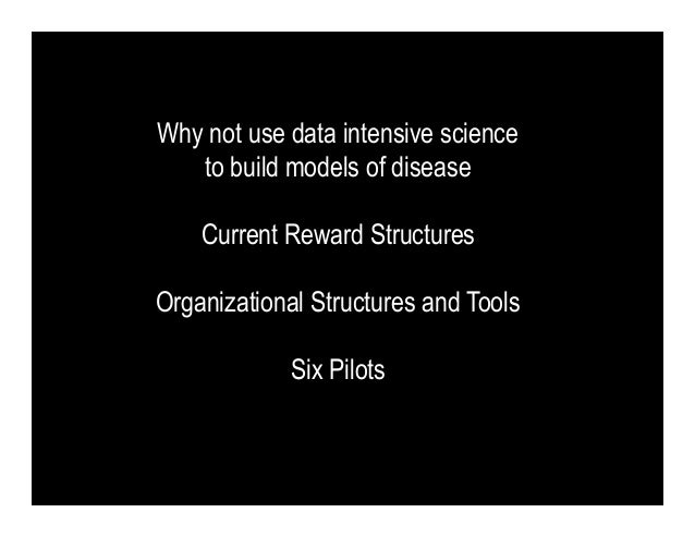 Why not use data intensive science   to build models of disease    Current Reward StructuresOrganizational Structures and ...