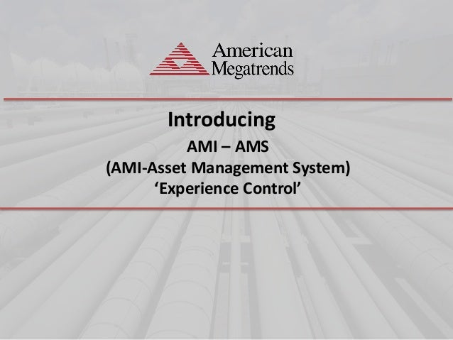 Introducing AMI – AMS (AMI-Asset Management System) 'Experience Control'