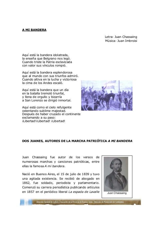 A MI BANDERA Letra: Juan Chassaing Música: Juan Imbroisi  Aquí está la bandera idolatrada, la enseña que Belgrano nos legó...