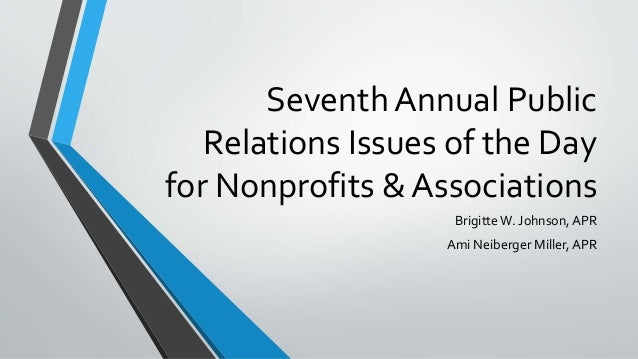Seventh Annual Public Relations Issues of the Day for Nonprofits & Associations BrigitteW. Johnson, APR Ami Neiberger Mill...