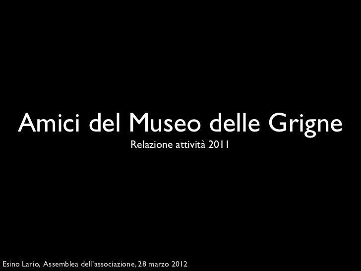 Amici del Museo delle Grigne                                      Relazione attività 2011Esino Lario, Assemblea dell'assoc...