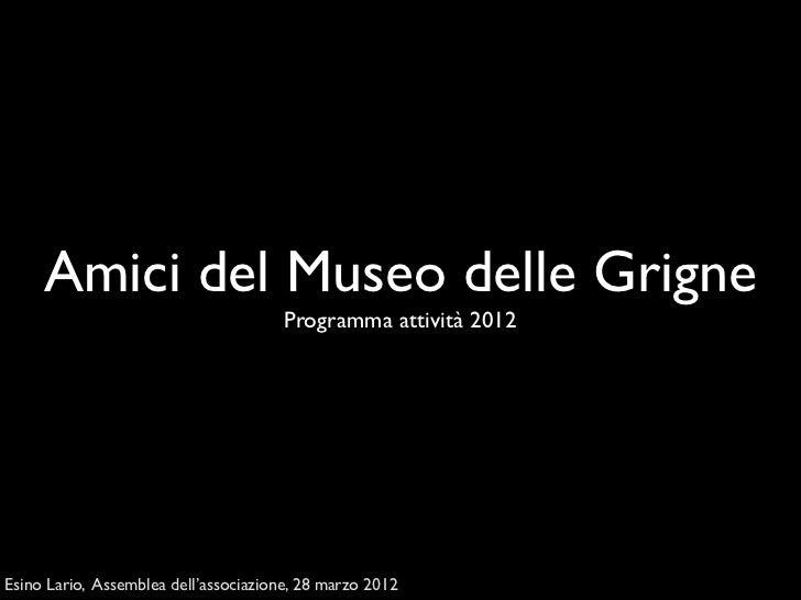 Amici del Museo delle Grigne                                       Programma attività 2012Esino Lario, Assemblea dell'asso...