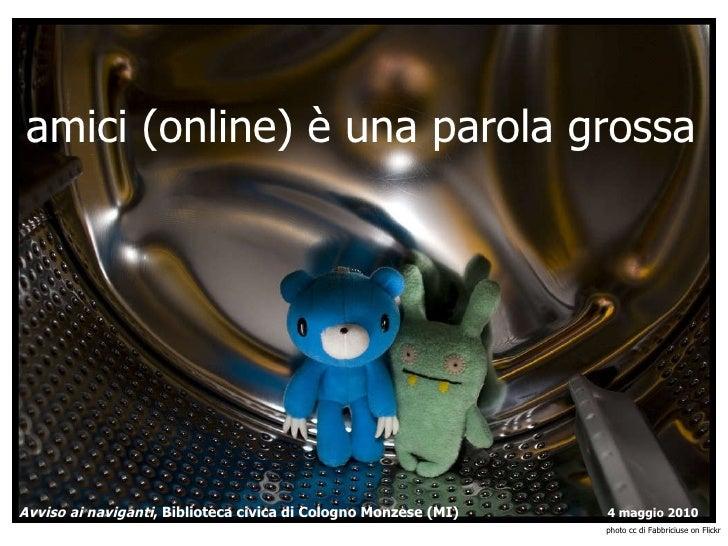 amici (online) è una parola grossa Avviso ai naviganti , Biblioteca civica di Cologno Monzese (MI)  4 maggio 2010 photo cc...