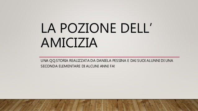 LA POZIONE DELL' AMICIZIA UNA QQ.STORIA REALIZZATA DA DANIELA PESSINA E DAI SUOI ALUNNI DI UNA SECONDA ELEMENTARE DI ALCUN...