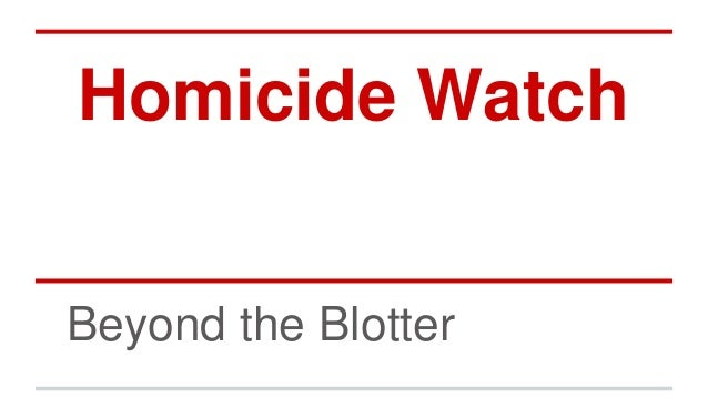 Homicide Watch Beyond the Blotter