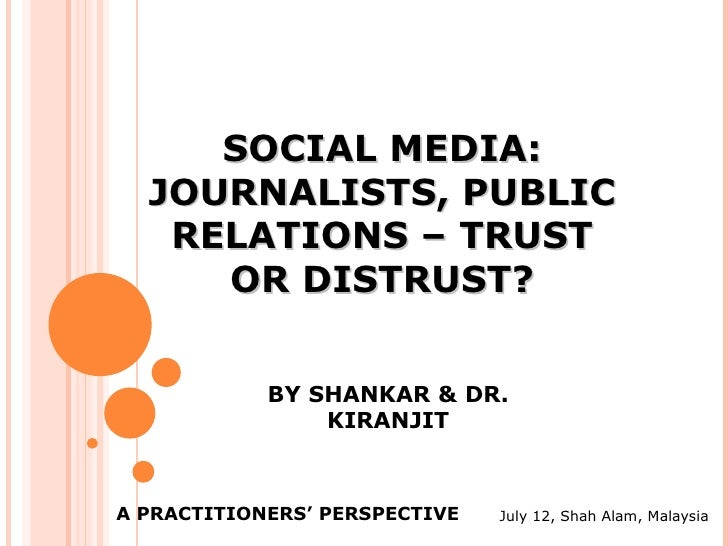 SOCIAL MEDIA:  JOURNALISTS, PUBLIC   RELATIONS – TRUST     OR DISTRUST?            BY SHANKAR & DR.                KIRANJI...