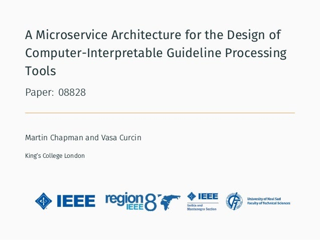 A Microservice Architecture for the Design of Computer-Interpretable Guideline Processing Tools Paper: 08828 Martin Chapma...