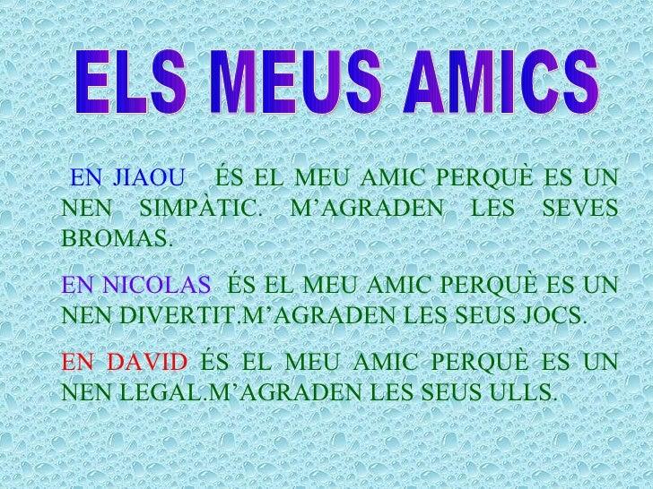 ELS MEUS AMICS EN JIAOU   ÉS EL MEU AMIC PERQUÈ ES UN NEN SIMPÀTIC. M'AGRADEN LES SEVES BROMAS. EN NICOLAS   ÉS EL MEU AMI...