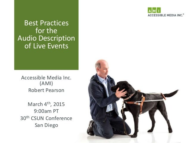Best Practices for the Audio Description of Live Events Accessible Media Inc. (AMI) Robert Pearson March 4th, 2015 9:00am ...