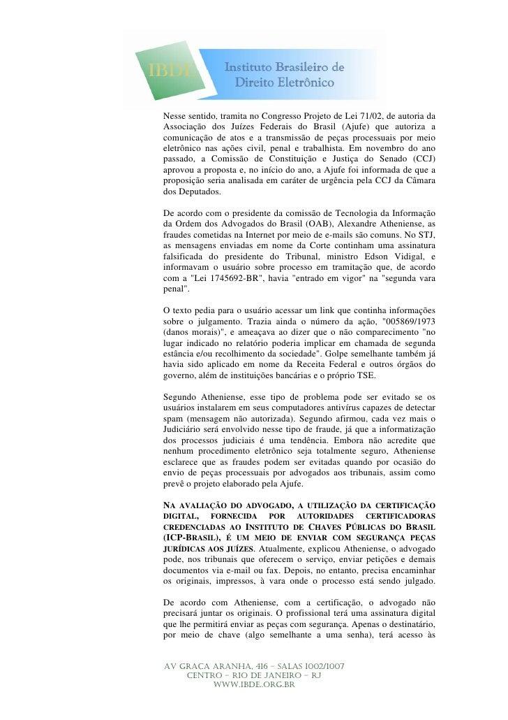 Nesse sentido, tramita no Congresso Projeto de Lei 71/02, de autoria da Associação dos Juízes Federais do Brasil (Ajufe) q...