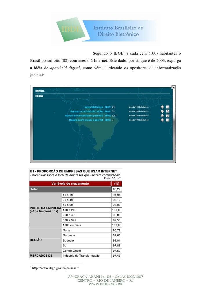 Segundo o IBGE, a cada cem (100) habitantes o Brasil possui oito (08) com acesso à Internet. Este dado, por si, que é de 2...