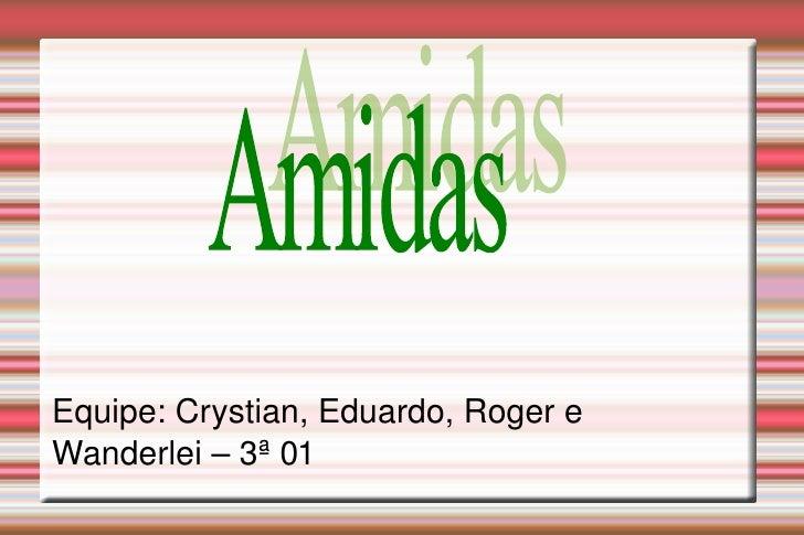 Equipe: Crystian, Eduardo, Roger e Wanderlei – 3ª 01 Amidas
