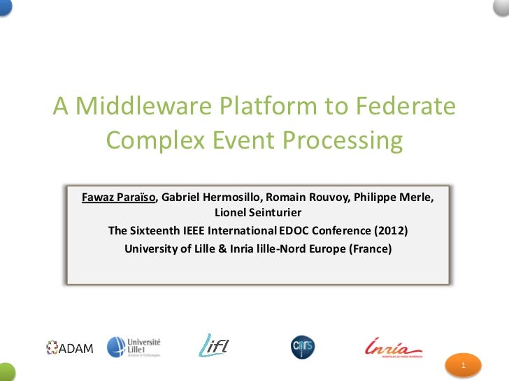 A Middleware Platform to Federate    Complex Event Processing  Fawaz Paraïso, Gabriel Hermosillo, Romain Rouvoy, Philippe ...