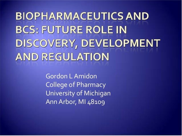 Gordon L Amidon College of Pharmacy University of Michigan Ann Arbor, MI 48109
