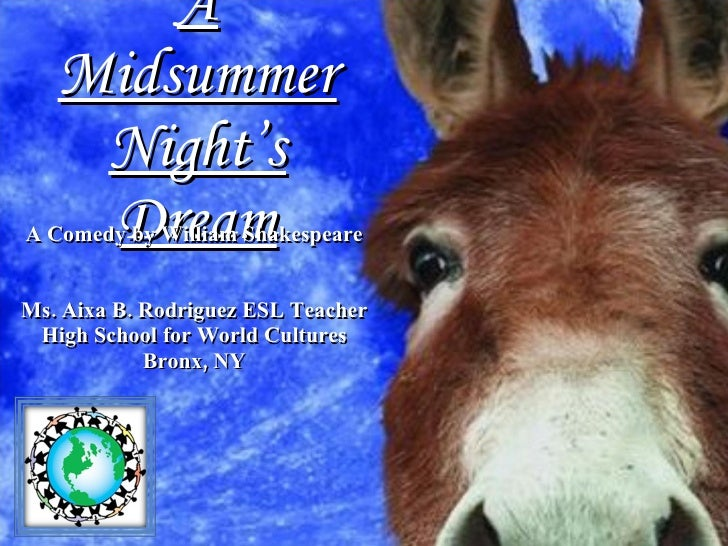 A Midsummer Night's Dream A Comedy by William Shakespeare Ms. Aixa B. Rodriguez ESL Teacher High School for World Cultures...