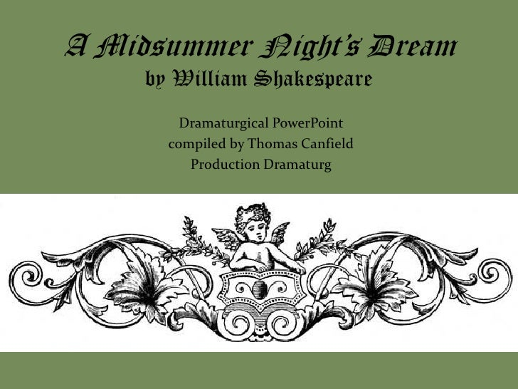 A Midsummer Night's Dream     by William Shakespeare         Dramaturgical PowerPoint       compiled by Thomas Canfield   ...
