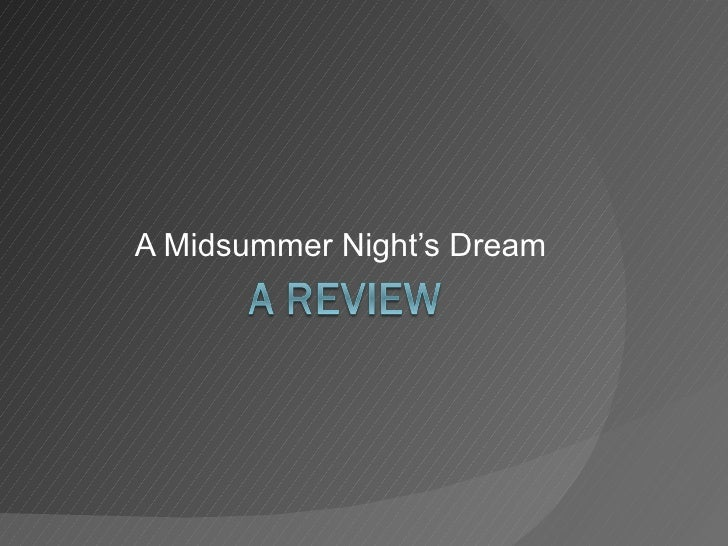 a review of the story of a midsummer nights dream An ethereal 'midsummer night's dream' from bedlam theatre company's artistic director wows at the hudson valley shakespeare festival the story behind 'paul 'a midsummer night's dream' review.