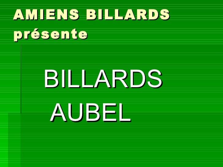 AMIENS BILLARDS  présente <ul><li>BILLARDS  </li></ul><ul><li>AUBEL  </li></ul>