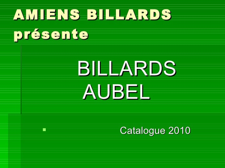 AMIENS BILLARDS  présente <ul><li>BILLARDS  </li></ul><ul><li>AUBEL  </li></ul><ul><li>Catalogue 2010 </li></ul>