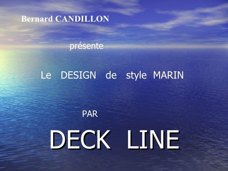 DECK  LINE Bernard CANDILLON   présente Le  DESIGN  de  style  MARIN PAR
