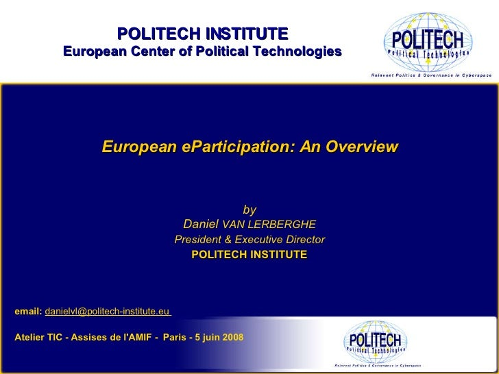 by Daniel  VAN LERBERGHE President & Executive Director POLITECH INSTITUTE European eParticipation: An Overview Atelier TI...