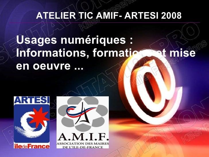 Usages numériques : Informations, formations et mise en oeuvre ...   ATELIER TIC AMIF-   ARTESI 2008