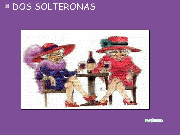 <ul><li>DOS SOLTERONAS </li></ul>