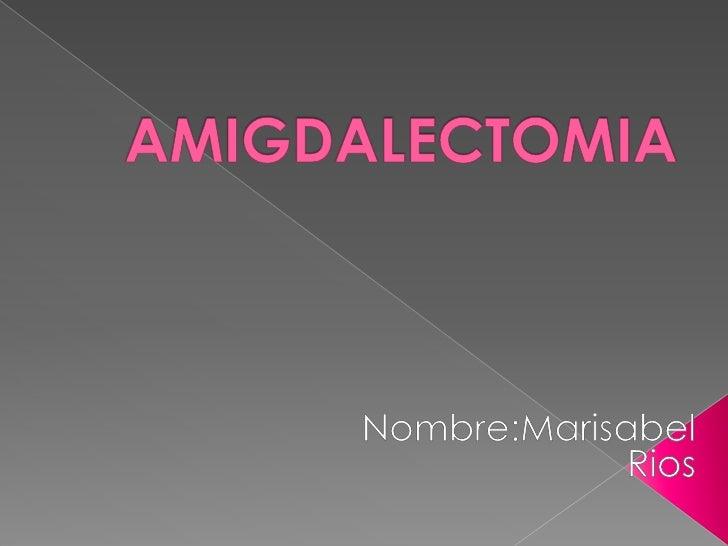  Episodios reiterados de amigdalitis   agudas (3 o mas , o que impida sus   actividades ).  Flemon periamigdalino .  Hi...