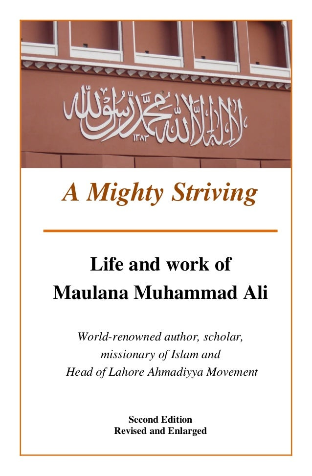 A Mighty Striving Life and work of Maulana Muhammad Ali World-renowned author, scholar, missionary of Islam and Head of La...