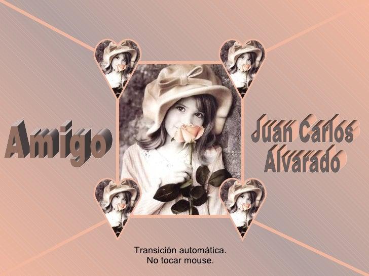 Amigo Juan Carlos Alvarado Transición automática. No tocar mouse.
