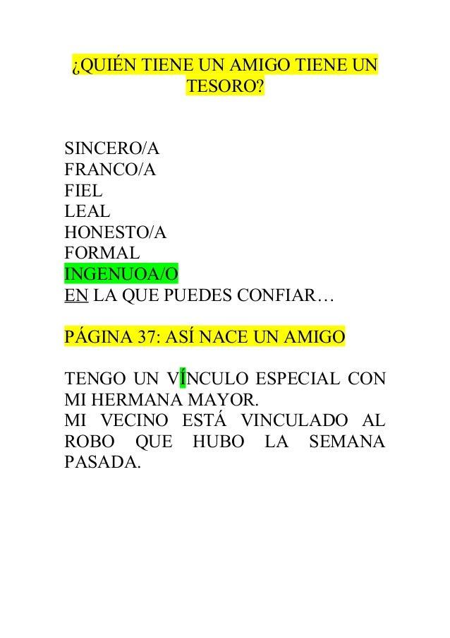 ¿QUIÉN TIENE UN AMIGO TIENE UN TESORO? SINCERO/A FRANCO/A FIEL LEAL HONESTO/A FORMAL INGENUOA/O EN LA QUE PUEDES CONFIAR… ...