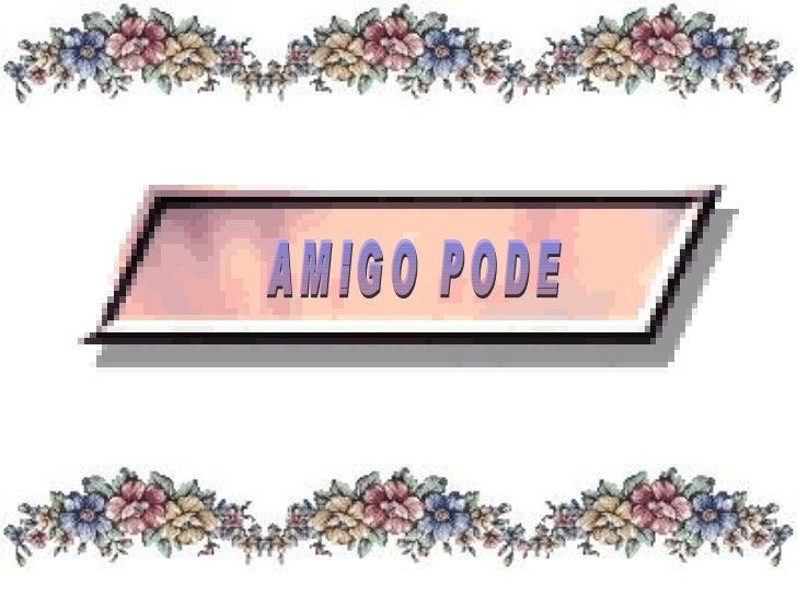 AMIGO PODE
