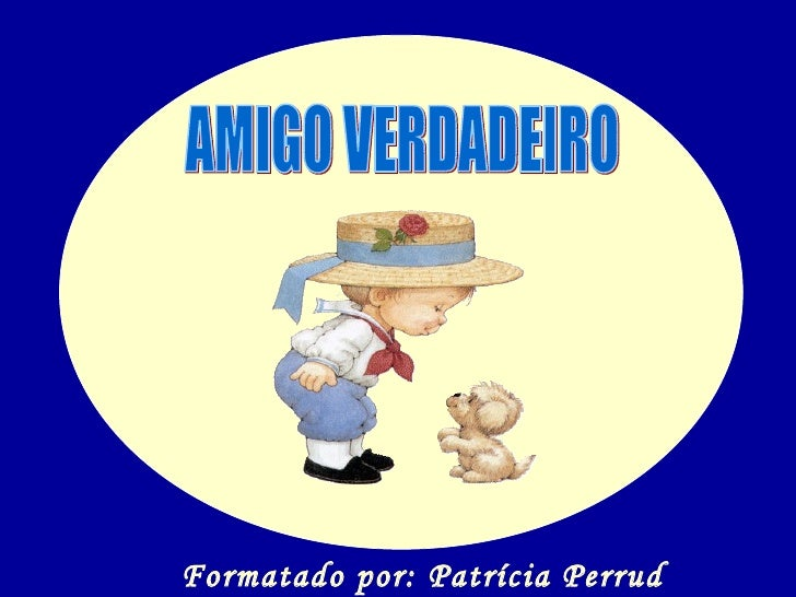 AMIGO VERDADEIRO Formatado por: Patrícia Perrud