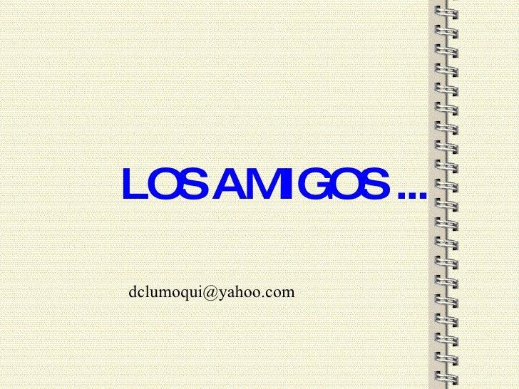 LOS AMIGOS ... [email_address]