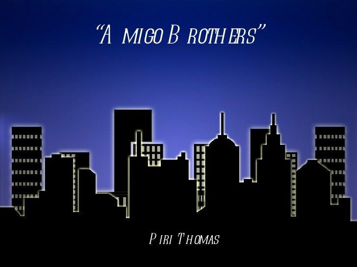 """""""A migo B rothers""""     P iri T homas"""