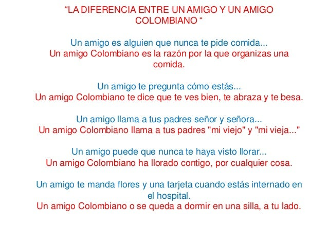 """""""LA DIFERENCIA ENTRE UN AMIGO Y UN AMIGO COLOMBIANO """" Un amigo es alguien que nunca te pide comida... Un amigo Colombiano ..."""