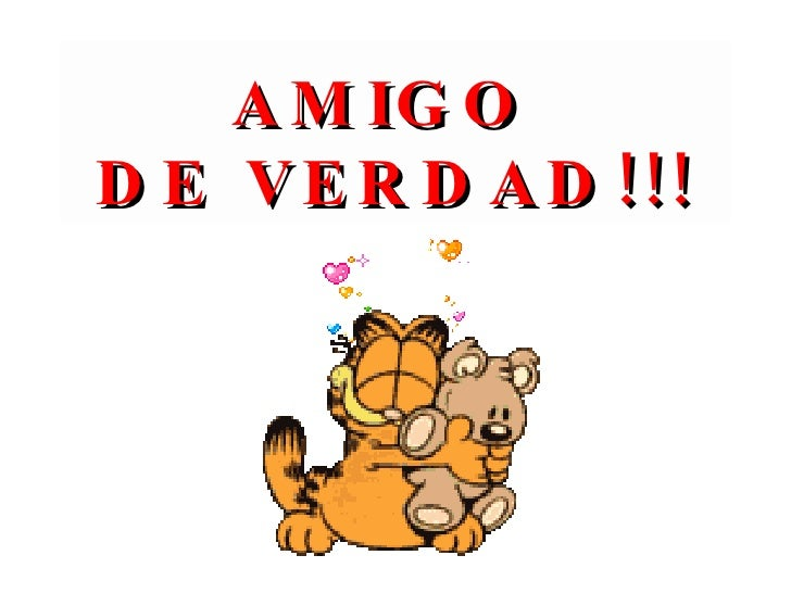AMIGO  DE VERDAD!!!