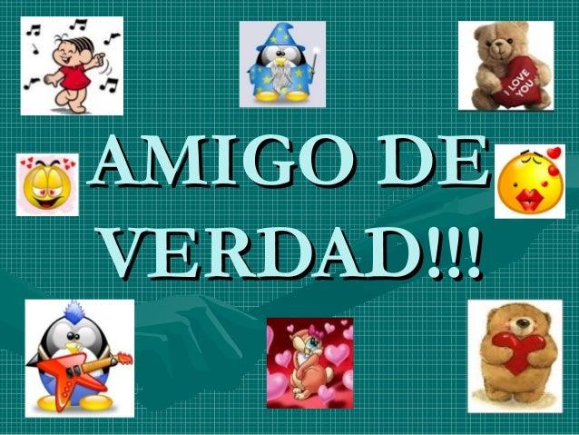 AMIGO DEVERDAD!!!