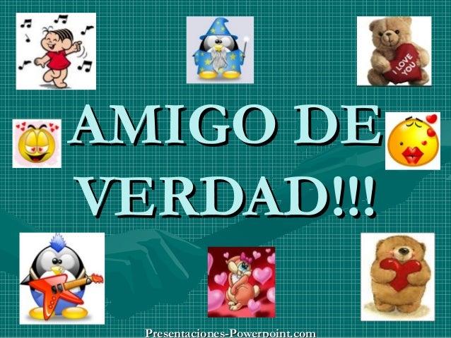 AMIGO DE VERDAD!!! Presentaciones-Powerpoint.com