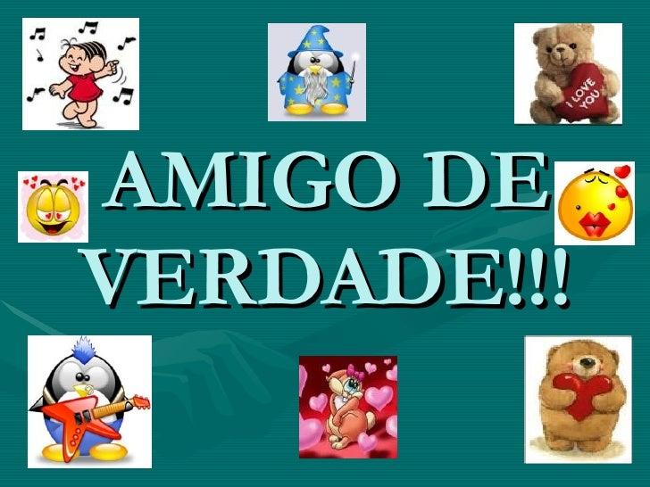 AMIGO DE VERDADE!!!