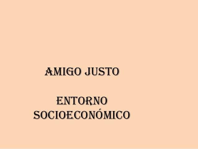 Amigo JUSTO   EntornoSocioeconómico