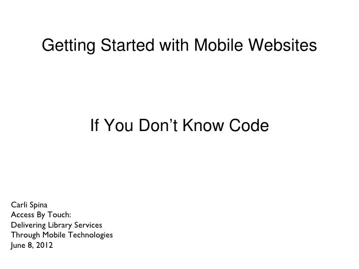 Getting Started with Mobile Websites                    If You Don't Know CodeCarli SpinaAccess By Touch:Delivering Librar...