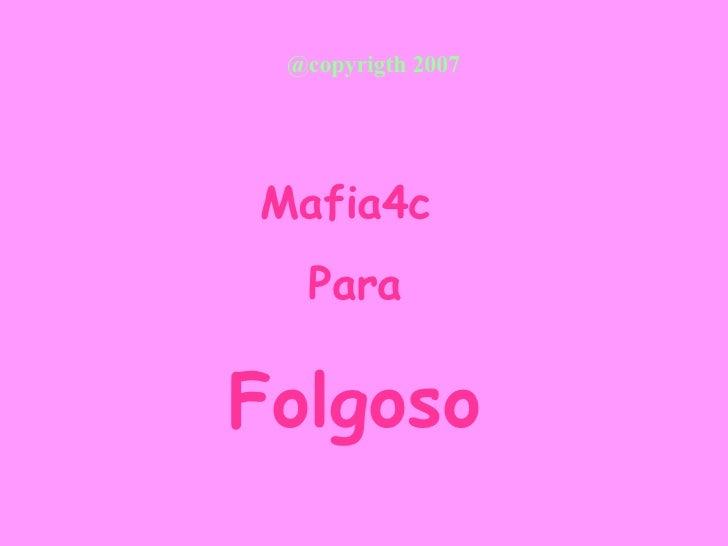 @copyrigth 2007 Mafia4c  Para Folgoso